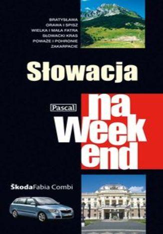 Słowacja na weekend. Przewodnik Pascal