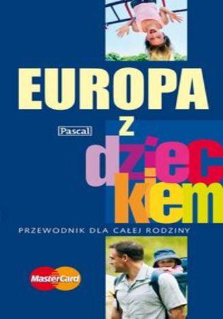 Europa z dzieckiem. Przewodnik Pascal