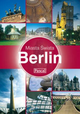 Berlin. Przewodnik Pascal miasta świata