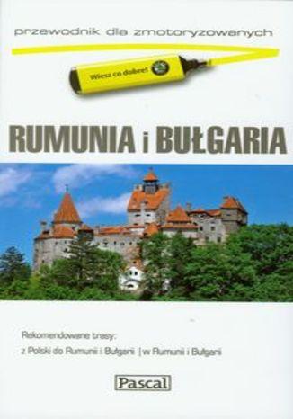 Rumunia i Bułgaria. Przewodnik Pascal dla zmotoryzowanych