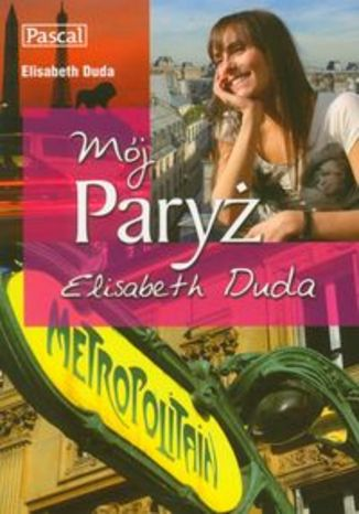 MÓJ PARYŻ Elisabeth Duda Przewodnik subiektywny Pascal
