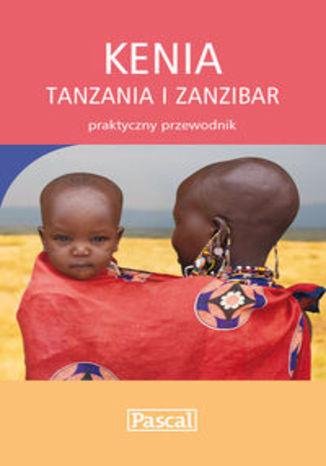 Kenia Tanzania i Zanzibar. Praktyczny przewodnik Pascal