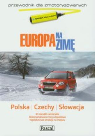 Europa na zimę tom 1 Polska Czechy Słowacja. Przewodnik dla zmotoryzowanych Pascal