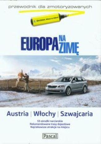 Europa na zimę tom 2 Austria Włochy Szwajcaria. Przewodnik dla zmotoryzowanych Pascal
