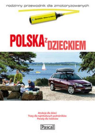 Polska z dzieckiem. Rodzinny przewodnik dla zmotoryzowanych Pascal