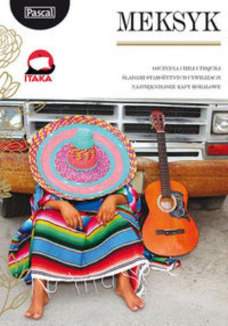 Meksyk. Przewodnik Pascal Złota Seria