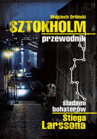 Sztokholm przewodnik Śladami bohaterów Stiega Larssona. Przewodnik subiektywny Pascal