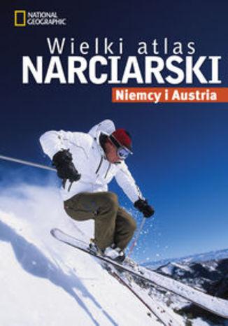 Wielki atlas narciarski Niemcy i Austria. Przewodnik National Geographic