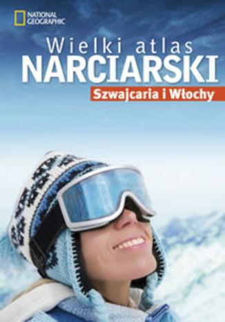 Wielki atlas narciarski Szwajcaria i Włochy. Przewodnik National Geographic