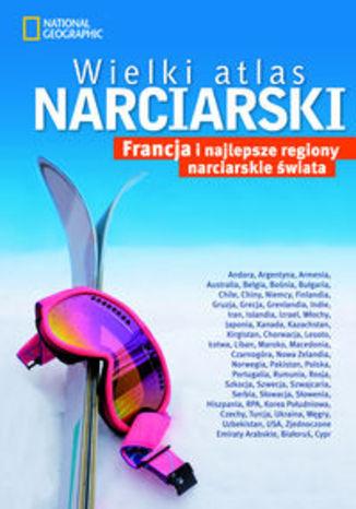 Wielki atlas narciarski Francja i najlepsze regiony narciarskie świata. Przewodnik National Geographic