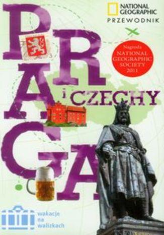 Praga i Czechy. Przewodnik National Geographic Wakacje na walizkach
