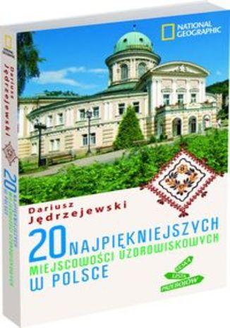 20 najpiękniejszych miejscowości uzdrowiskowych w Polsce. Przewodnik National Geographic
