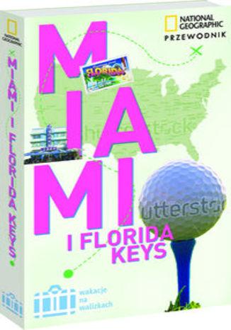 Miami & Floryda Keys. Przewodnik National Geographic