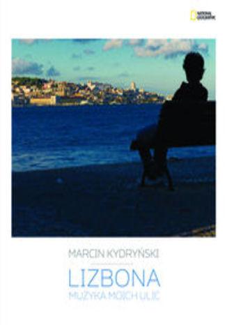 Okładka książki Lizbona. Muzyka moich ulic. Przewodnik subiektywny National Geographic