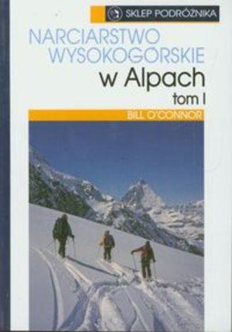 Narciarstwo wysokogórskie w Alpach t.1.