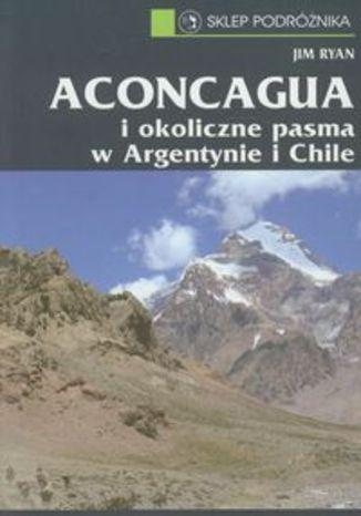 Przewodnik Aconcagua i okoliczne pasma w Argentynie i Chile. Sklep Podróżnika