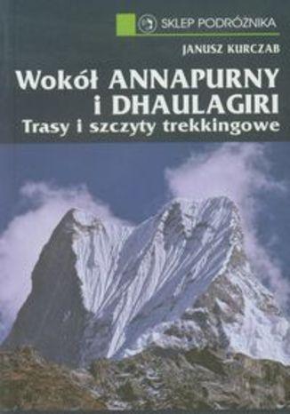 Wokół Annapurny i Dhaulagiri. Trasy i szczyty trekkingowe
