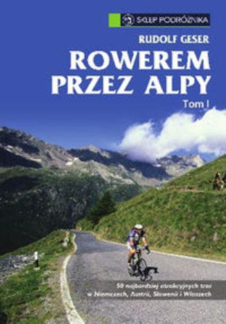 Rowerem przez Alpy Tom 1. Przewodnik rowerowy Sklep Podróżnika.