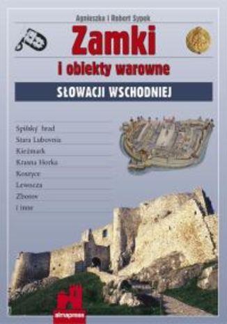 Zamki i obiekty warowne Słowacji Wschodniej. Przewodnik Alma-Press