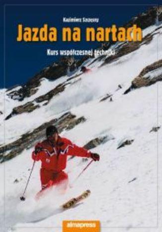 Jazda na nartach. Kurs współczesnej techniki