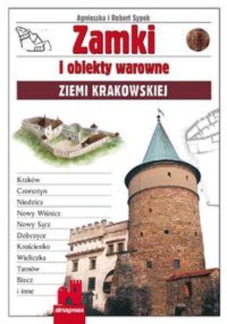 Zamki i obiekty warowne Ziemi Krakowskiej. Przewodnik Alma-Press