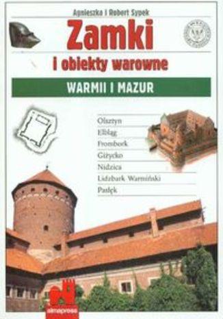 Zamki i obiekty warowne Warmii i Mazur. Przewodnik Alma-Press