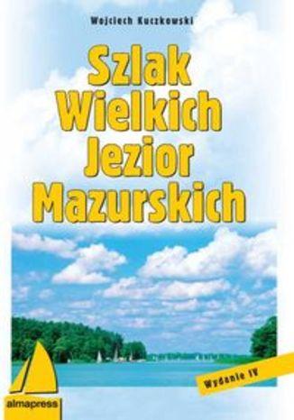 Szlak Wielkich Jezior Mazurskich. Przewodnik żeglarski Alma-Press