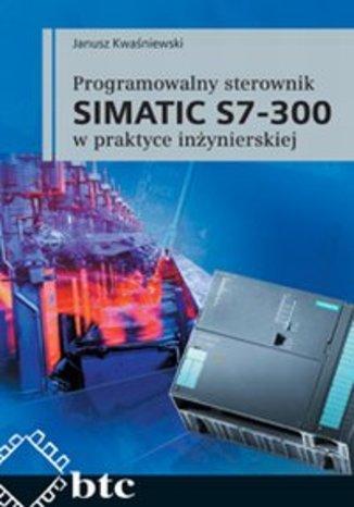 Okładka książki/ebooka Programowalny sterownik SIMATIC S7-300 w praktyce inżynierskiej