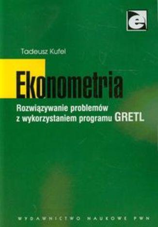 Okładka książki Ekonometria Rozwiązywanie problemów z wykorzystaniem programu GRETL