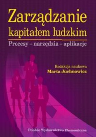 Zarządzanie kapitałem ludzkim. Procesy - narzędzia - aplikacje