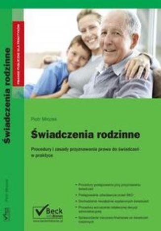 Świadczenia rodzinne Procedury i zasady przyznawania prawa do świadczeń rodzinnych w praktyce