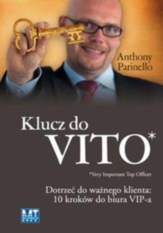Okładka książki/ebooka Klucz do VITO. Dotrzeć do ważnego klienta: 10 kroków do biura VIP-a