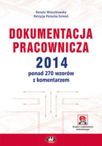 Dokumentacja pracownicza 2014. ponad 270 wzorów z komentarzem (z suplementem elektronicznym)