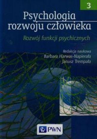 Psychologia rozwoju człowieka t.3. Rozwój funkcji psychicznych