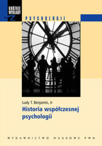 Krótkie wykłady z psychologii Historia współczesnej psychologii