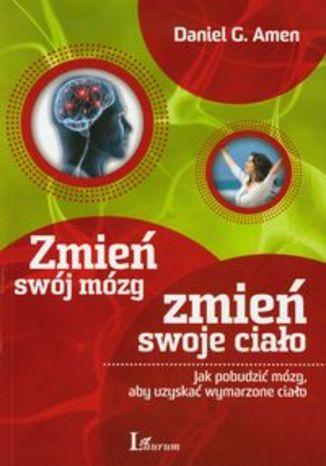 Zmień swój mózg zmień swoje ciało
