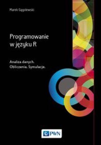 Programowanie w języku R. Analiza danych. Obliczenia. Symulacje