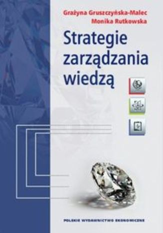 Strategie zarządzania wiedzą. Modele teoretyczne i empiryczne