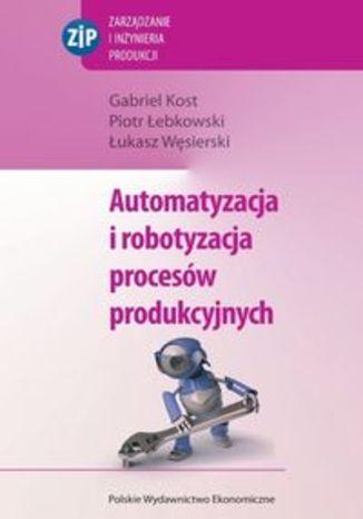 Automatyzacja i robotyzacja procesów produkcyjnych
