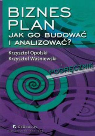 Biznes plan Jak go budować i analizować?