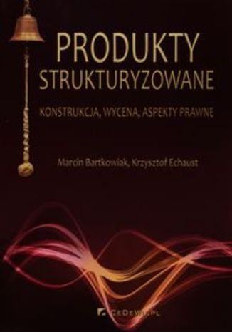Produkty strukturyzowane. konstrukcja, wycena, aspekty prawne