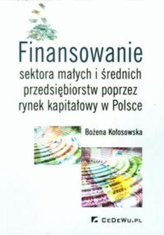 Finansowanie sektora małych i średnich przedsiębiorstw poprzez rynek kapitałowy w Polsce