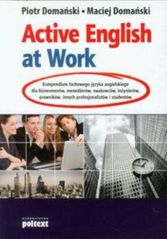 Active English at Work. Kompendium fachowego języka angielskiego