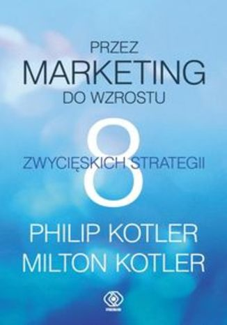 Przez marketing do wzrostu. 8 zwycięskich strategii