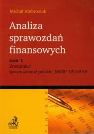 Analiza sprawozdań finansowych tom 1 Zrozumieć sprawozdanie polskie MSSF US GAAP