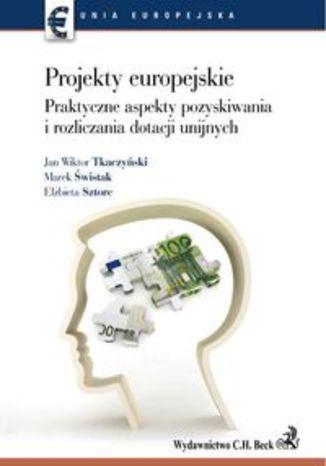 Projekty europejskie Praktyczne aspekty pozyskiwania i rozliczania dotacji unijnych