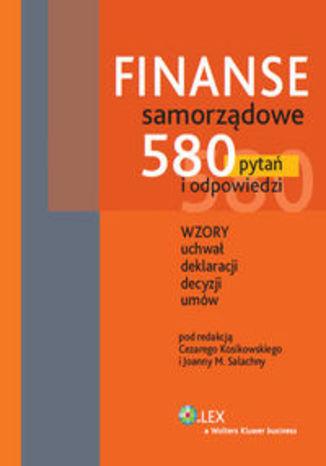 Finanse samorządowe. 580 pytań i odpowiedzi. Wzory uchwał, deklaracji, decyzji, umów