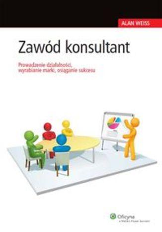 Zawód konsultant. Prowadzenie działalności, wyrabianie marki, osiąganie sukcesu