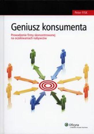 Geniusz konsumenta. Prowadzenie firmy skoncentrowanej na oczekiwaniach nabywców