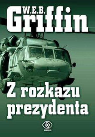 Okładka książki/ebooka Z rozkazu prezydenta